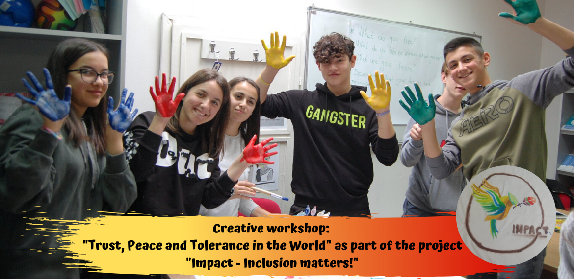 "Creative Workshop:  ""Trust, Peace and Tolerance in the World"" as Part of the Project ""Impact - Inclusion Matters!"""