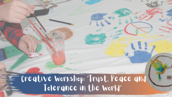 "Creative Workshop: ""Trust, Peace and Tolerance in the World"" - Impact Project"